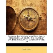 Faithful Endurance and High Aim, a Sermon Preached on the Death of J.W. Etheridge, with a Memoir of His Life by Thomas Hughes