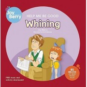 Help Me Be Good Whining by Joy Berry