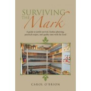 Surviving the Mark: A Guide to Joyful Survival, Fearless Planning, Practical Recipes, and Quality Time with the Lord