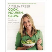 Cook. Nourish. Glow.: 120 Recipes That Will Help You Lose Weight, Look Younger, and Feel Healthier