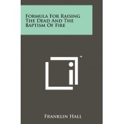 Formula for Raising the Dead and the Baptism of Fire by Franklin Hall