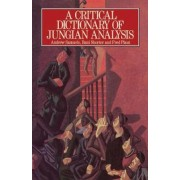 A Critical Dictionary of Jungian Analysis by Andrew Samuels