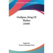 Oedipus, King of Thebes (1849) by Sophocles