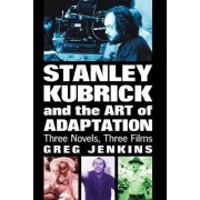Stanley Kubrick and the Art of Adaptation by Greg Jenkins