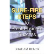 Sure Fire Steps to Small Business Success by Graham Kenny
