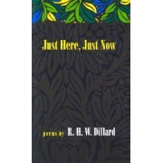 Just Here, Just Now by R.H.W. Dillard