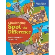 Challenging Spot the Difference Activity Book for Older Kids by Bobo's Children Activity Books