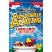 Uncle John's Perpetually Pleasing Bathroom Reader by Bathroom Readers' Institute