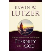 How You Can Be Sure You Will Spend Eternity with God by Dr Erwin W Lutzer