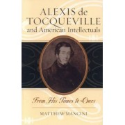 Alexis de Tocqueville and American Intellectuals by Matthew J. Mancini