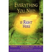 Everything You Need Is Right Here by Kimberly V Schneider