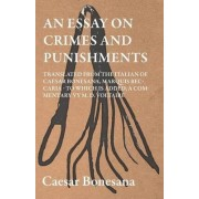 An Essay On Crimes And Punishments, Translated From The Italien Of Ceasar Bonesana, Marquis Beccaria. To Which Is Added, A Commentary By M. D. Voltaire. Translated From The French, By Edward D. Ingraham by Cesare Beccaria