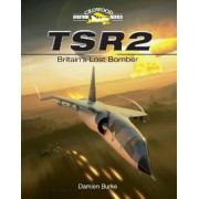 TSR2 - Britain's Lost Bomber by Damien Burke