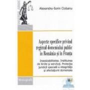Aspecte specifice privind regimul domeniului public in Romania si in Franta - Alexndru-Sorin Ciobanu