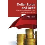 Dollar, Euros and Debt: How We Got Into the Fiscal Crisis, and How We Get Out of It