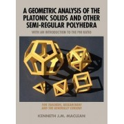 A Geometric Analysis of the Platonic Solids and Other Semi-Regular Polyhedra by Kenneth J M MacLean