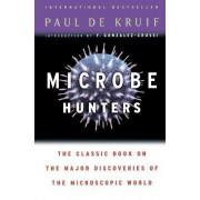 Microbe Hunters by Paul Kruif De