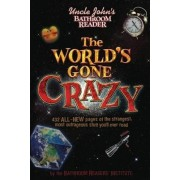 Uncle John's Bathroom Reader The World's Gone Crazy by Bathroom Readers' Institute