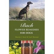 Bach Flower Remedies for Dogs by Martin J. Scott