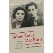 When Sonia Met Boris: An Oral History of Jewish Life Under Stalin