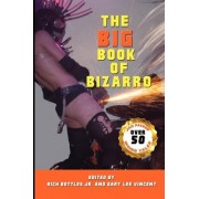 The Big Book of Bizarro by Rich Bottles Jr