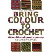 Bring Colour to Crochet by Renate Kirkpatrick