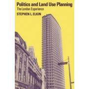 Politics and Land Use Planning by Stephen L. Elkin