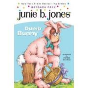 Junie B., 1ST Grader: DUMB BUNNY by Barbara Park