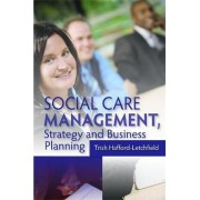 Social Care Management, Strategy and Business Planning by Dr. Trish Hafford-Letchfield