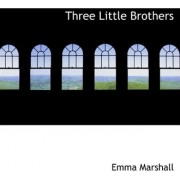 Three Little Brothers by Emma Marshall