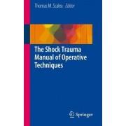 The Shock Trauma Manual of Operative Techniques by Thomas M. Scalea