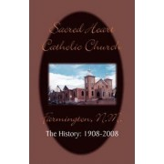 Sacred Heart Parish the History by Timothy Farrell