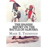 The Spanish Report on the Battle of Albuera. by Dr Mark S Thompson