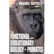 The Functional and Evolutionary Biology of Primates by Russell Tuttle
