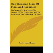 One Thousand Years of Peace and Happiness by Phoebe Marie Holmes
