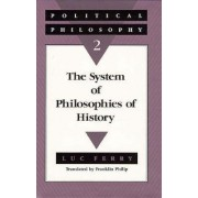 Political Philosophy: System of Philosophies of History v.2 by Luc Ferry