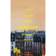 Life Lessons from Bergson by Michael Foley