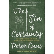 The Sin of Certainty: Why God Desires Our Trust More Than Our -Correct- Beliefs, Paperback