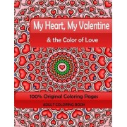 My Heart, My Valentine & the Color of Love: Adult Coloring Book: 100% Original Coloring Pages