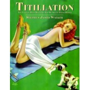 Titillation - The Vintage Pulp Magazine Pin-Up Art of Peter Driben by Stephen James Walker