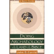 John D Currid Doing Archaeology in the Land of the Bible: A Basic Guide