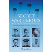 Secret War Heroes by Marcus Binney