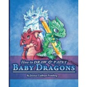 How to Draw & Paint Baby Dragons by Jessica Feinberg