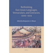 Rethinking East Asian Languages, Vernaculars, and Literacies, 1000-1919 by Benjamin A. Elman
