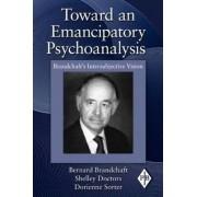 Toward an Emancipatory Psychoanalysis by Bernard Brandchaft