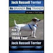 Jack Russell Terrier - Dog Training with the No Brainer Dog Trainer - We Make It That Easy! - by MR Paul Allen Pearce