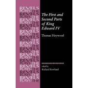 The First and Second Parts of King Edward the Fourth by Richard Rowland