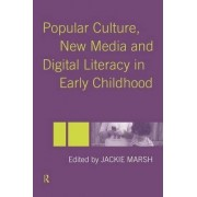 Popular Culture, New Media and Digital Literacy in Early Childhood by Jackie Marsh
