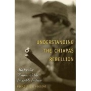 Understanding the Chiapas Rebellion by Nicholas P. Higgins