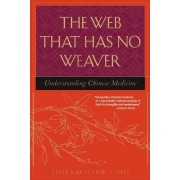 The Web That Has No Weaver by Ted J. Kaptchuk